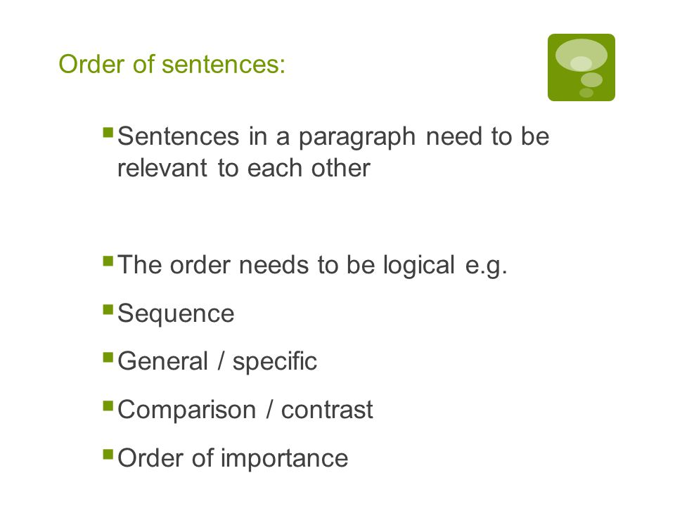 Order of sentences: Sentences in a paragraph need to be relevant to each other. The order needs to be logical e.g.