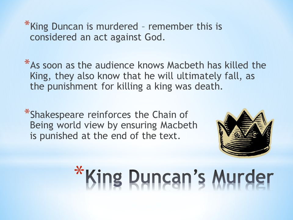 King Duncan is murdered – remember this is considered an act against God.