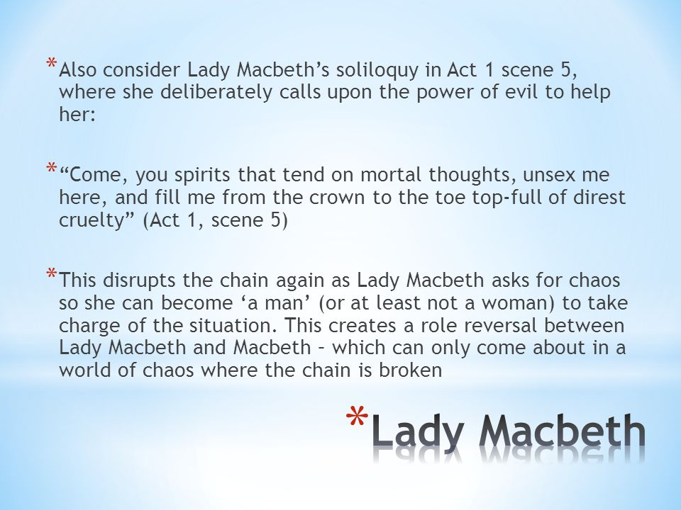 Also consider Lady Macbeth's soliloquy in Act 1 scene 5, where she deliberately calls upon the power of evil to help her: