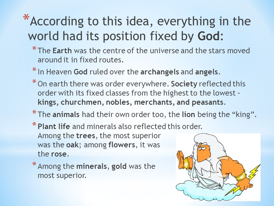 According to this idea, everything in the world had its position fixed by God: