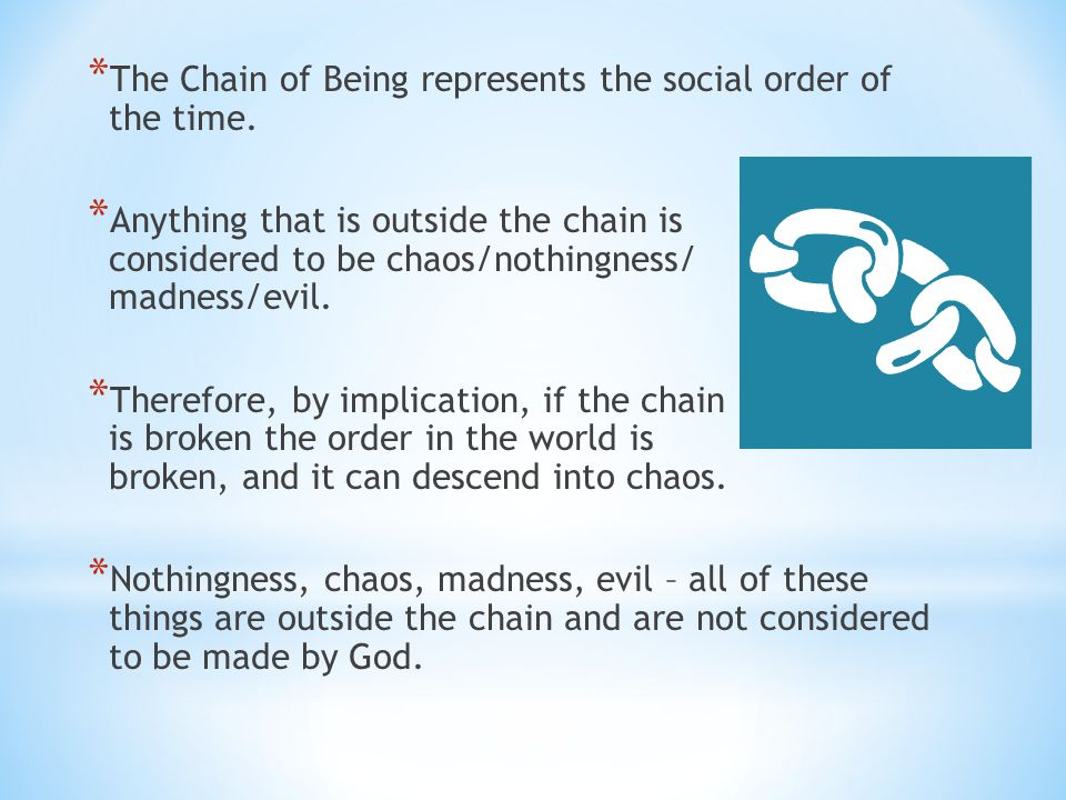 The Chain of Being represents the social order of the time.
