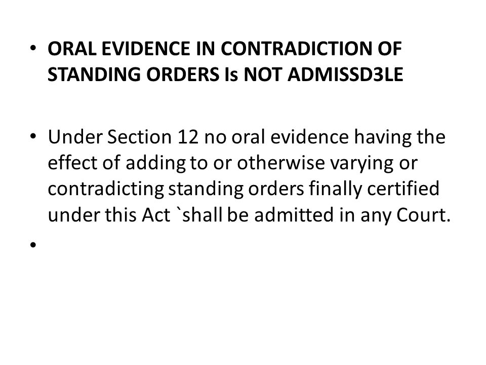 ORAL EVIDENCE IN CONTRADICTION OF STANDING ORDERS Is NOT ADMISSD3LE