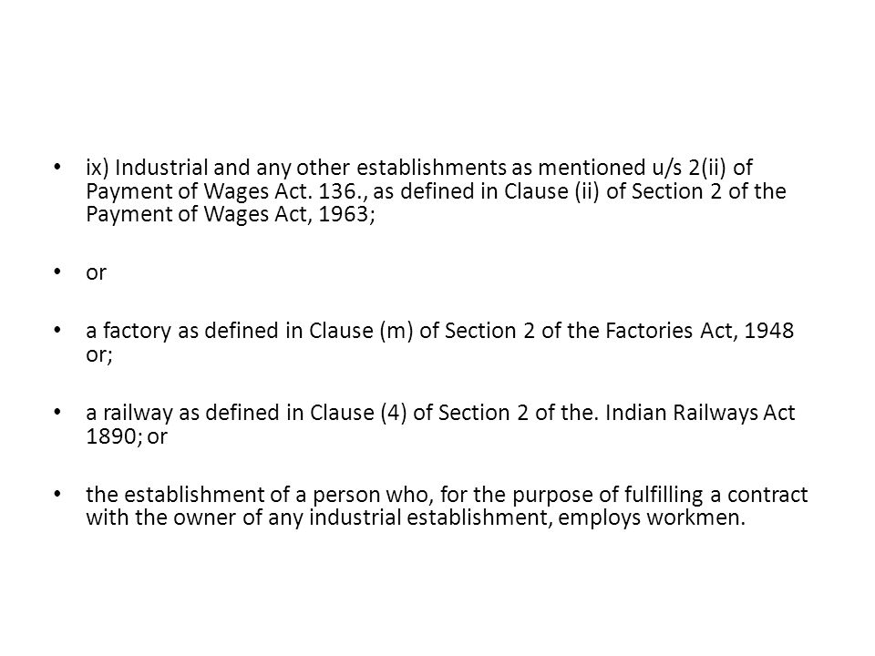ix) Industrial and any other establishments as mentioned u/s 2(ii) of Payment of Wages Act. 136., as defined in Clause (ii) of Section 2 of the Payment of Wages Act, 1963;
