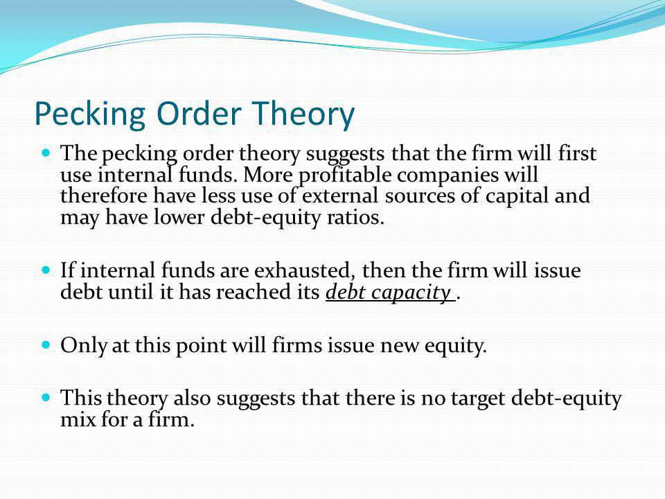 pecking order theory Trade off theory or pecking order theory: what explains the behavior of the indian firms priyanka singh1 doctoral student, indian institute of management ahmedabad, india brajesh kumar2 doctoral student, indian institute of management ahmedabad, india preliminary draft.