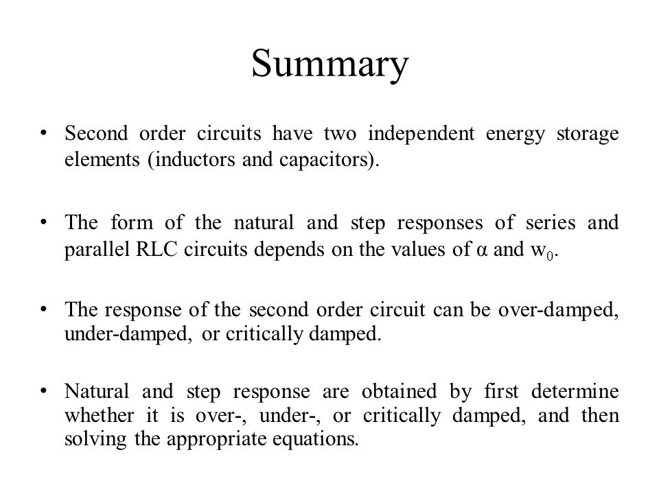 Summary Second order circuits have two independent energy storage elements (inductors and capacitors).
