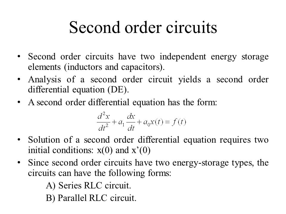 Second order circuits Second order circuits have two independent energy storage elements (inductors and capacitors).