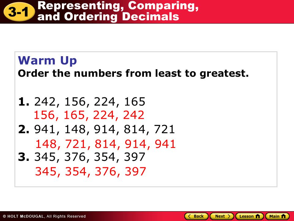 Warm Up Order the numbers from least to greatest. 1. 242, 156, 224, 165. 2. 941, 148, 914, 814, 721.