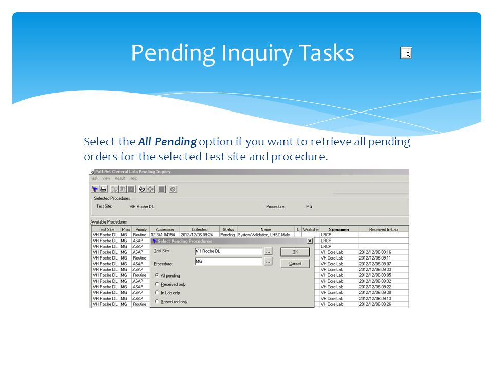 Pending Inquiry Tasks Select the All Pending option if you want to retrieve all pending orders for the selected test site and procedure.