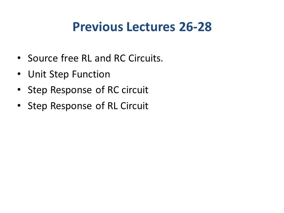 Previous Lectures 26-28 Source free RL and RC Circuits.