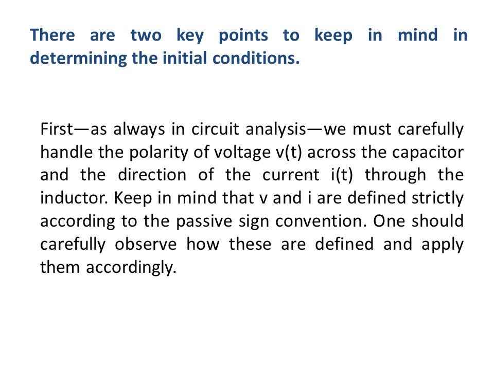 There are two key points to keep in mind in determining the initial conditions.