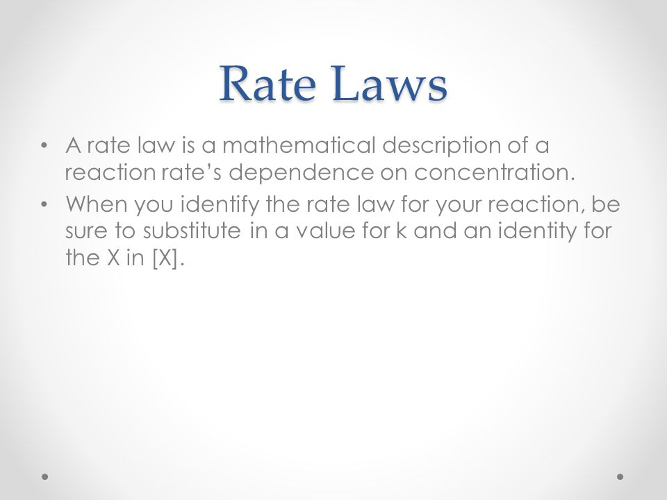 Rate Laws A rate law is a mathematical description of a reaction rate's dependence on concentration.