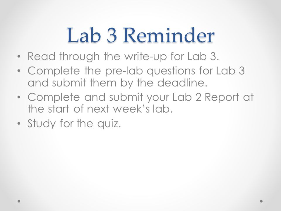 Lab 3 Reminder Read through the write-up for Lab 3.