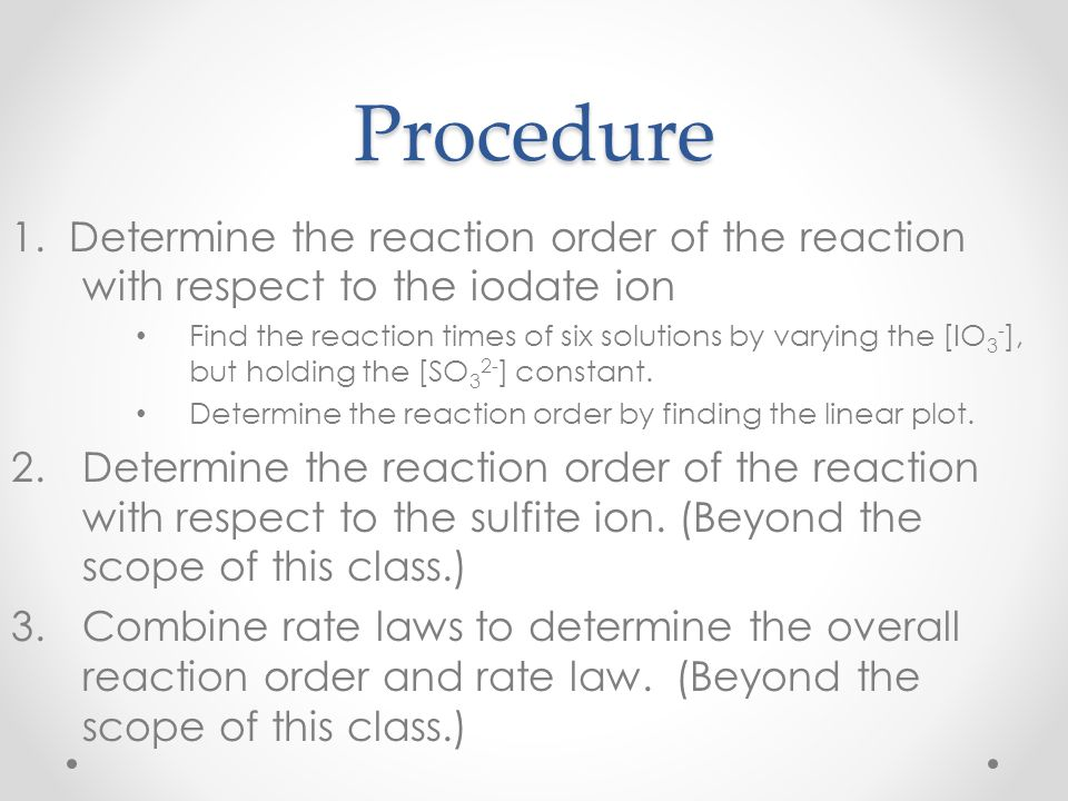 Procedure 1. Determine the reaction order of the reaction with respect to the iodate ion.