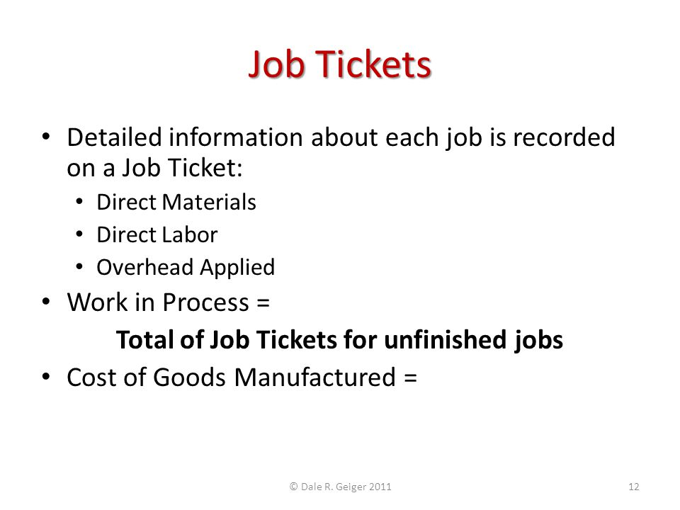 Job Tickets Detailed information about each job is recorded on a Job Ticket: Direct Materials. Direct Labor.