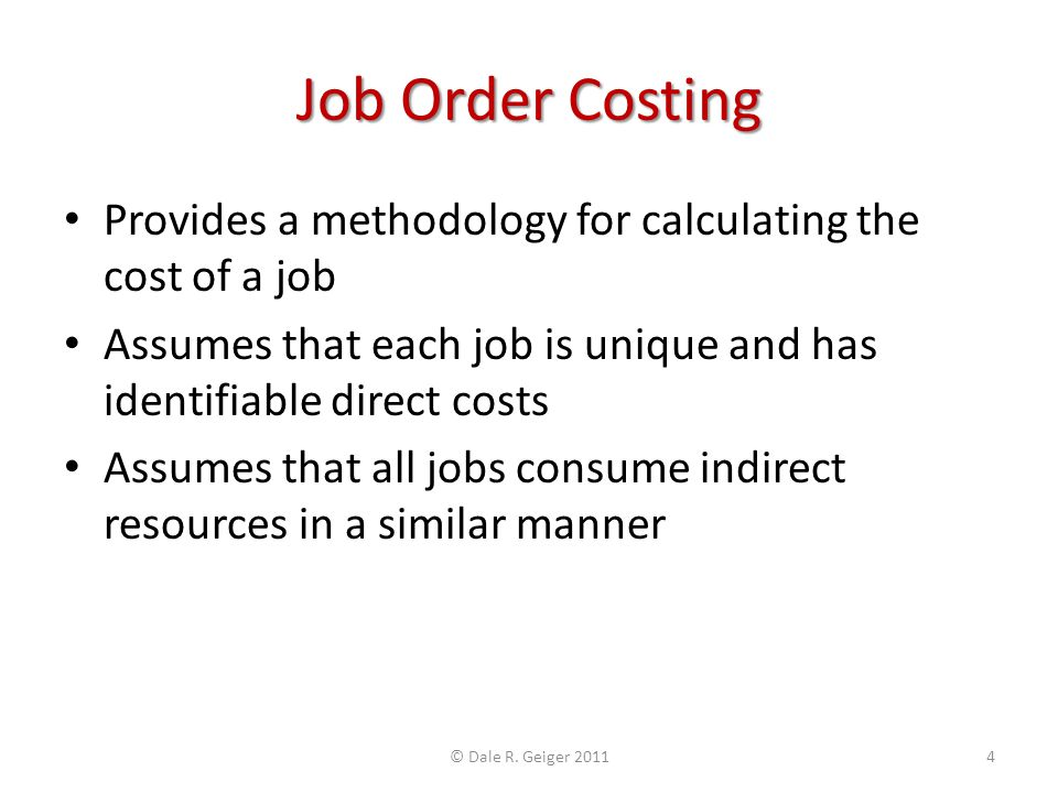 Job Order Costing Provides a methodology for calculating the cost of a job. Assumes that each job is unique and has identifiable direct costs.