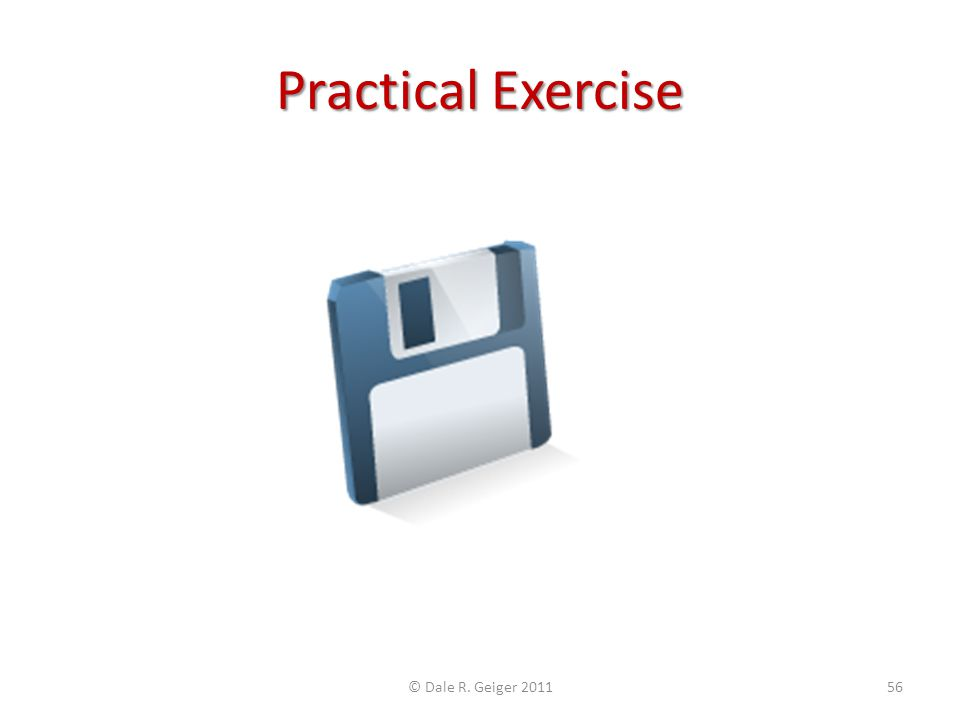 Practical Exercise © Dale R. Geiger 2011