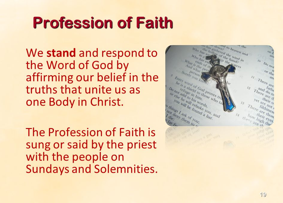 Profession of Faith We stand and respond to the Word of God by affirming our belief in the truths that unite us as one Body in Christ.