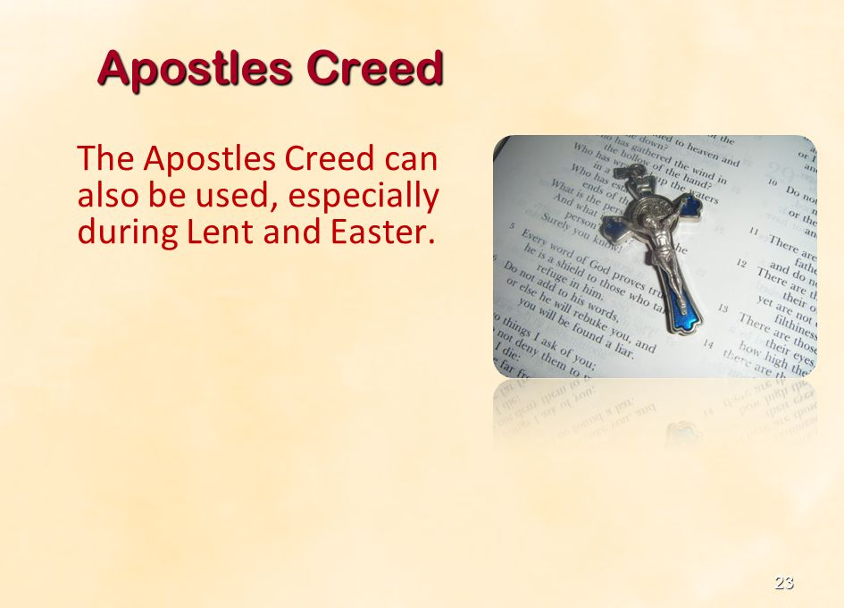 Apostles Creed The Apostles Creed can also be used, especially during Lent and Easter.