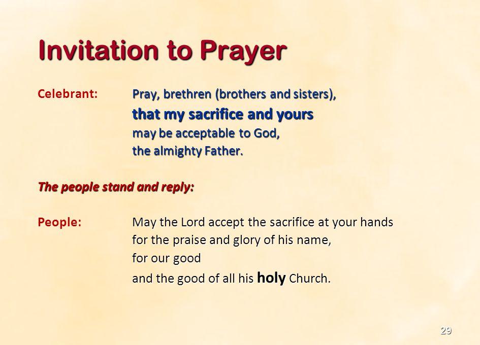 Invitation to Prayer Celebrant: Pray, brethren (brothers and sisters),