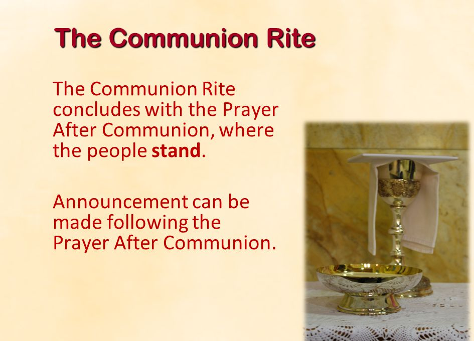 The Communion Rite The Communion Rite concludes with the Prayer After Communion, where the people stand.