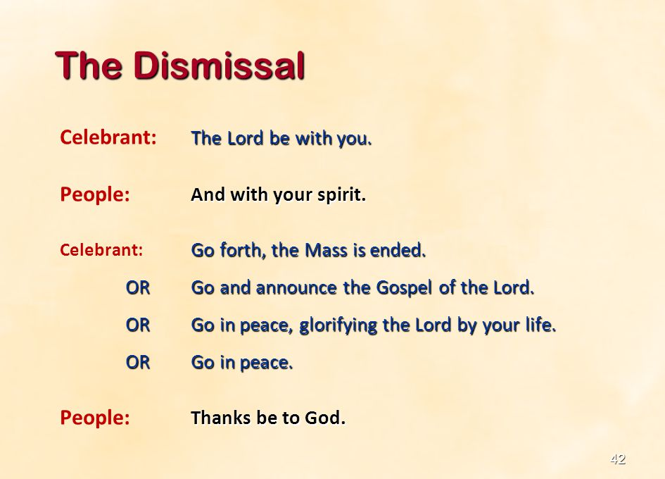 The Dismissal Celebrant: The Lord be with you.