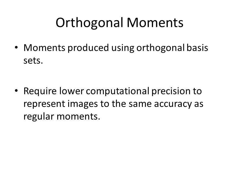 Orthogonal Moments Moments produced using orthogonal basis sets.