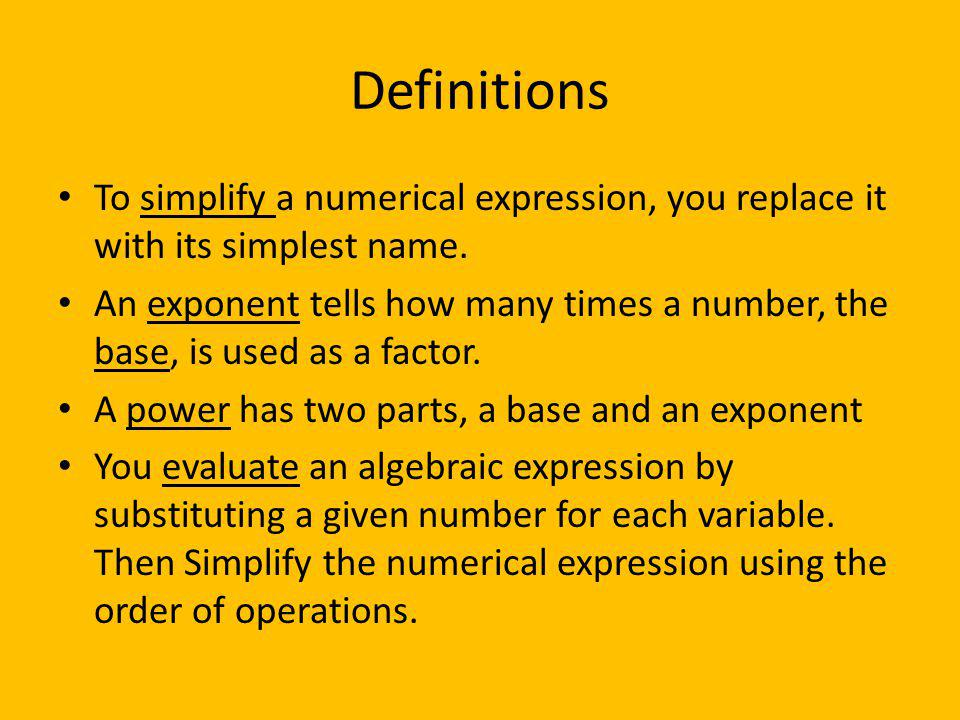Definitions To simplify a numerical expression, you replace it with its simplest name.