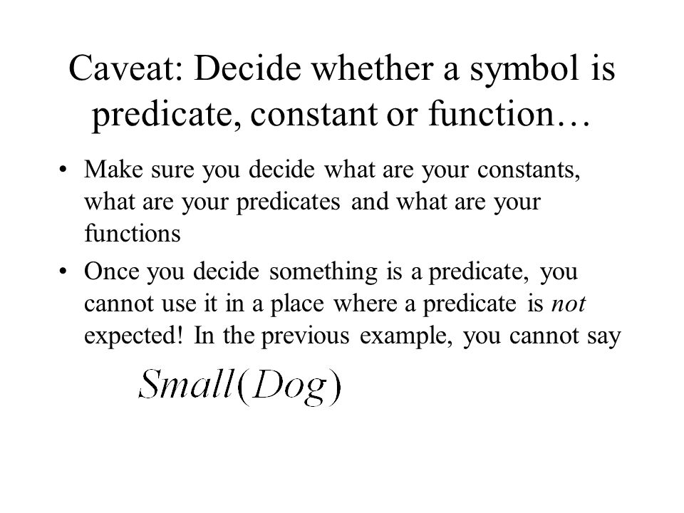 Caveat: Decide whether a symbol is predicate, constant or function…