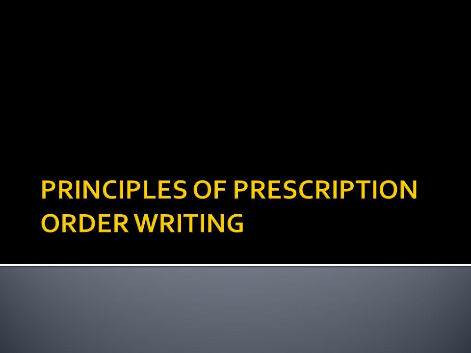 PRINCIPLES OF PRESCRIPTION ORDER WRITING