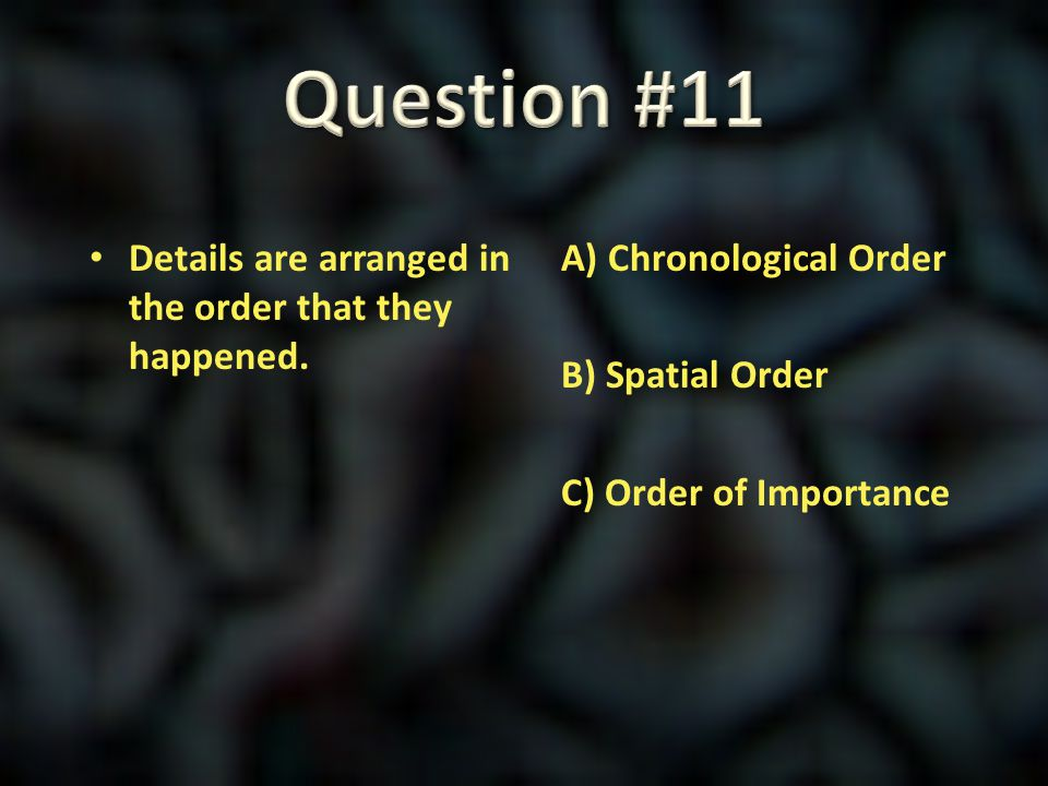 Question #11 Details are arranged in the order that they happened.
