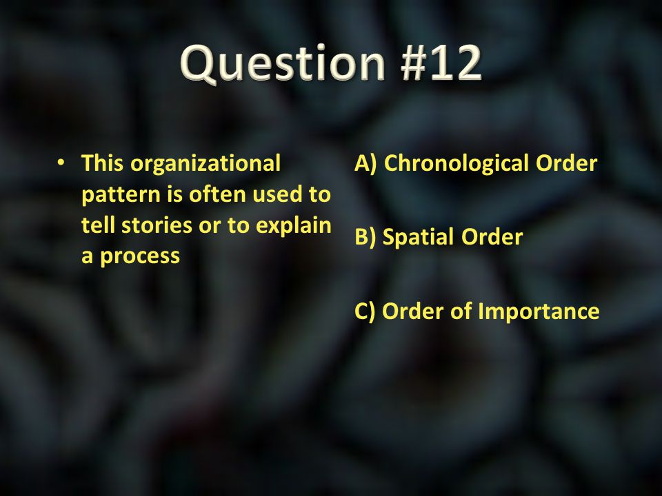Question #12 This organizational pattern is often used to tell stories or to explain a process.