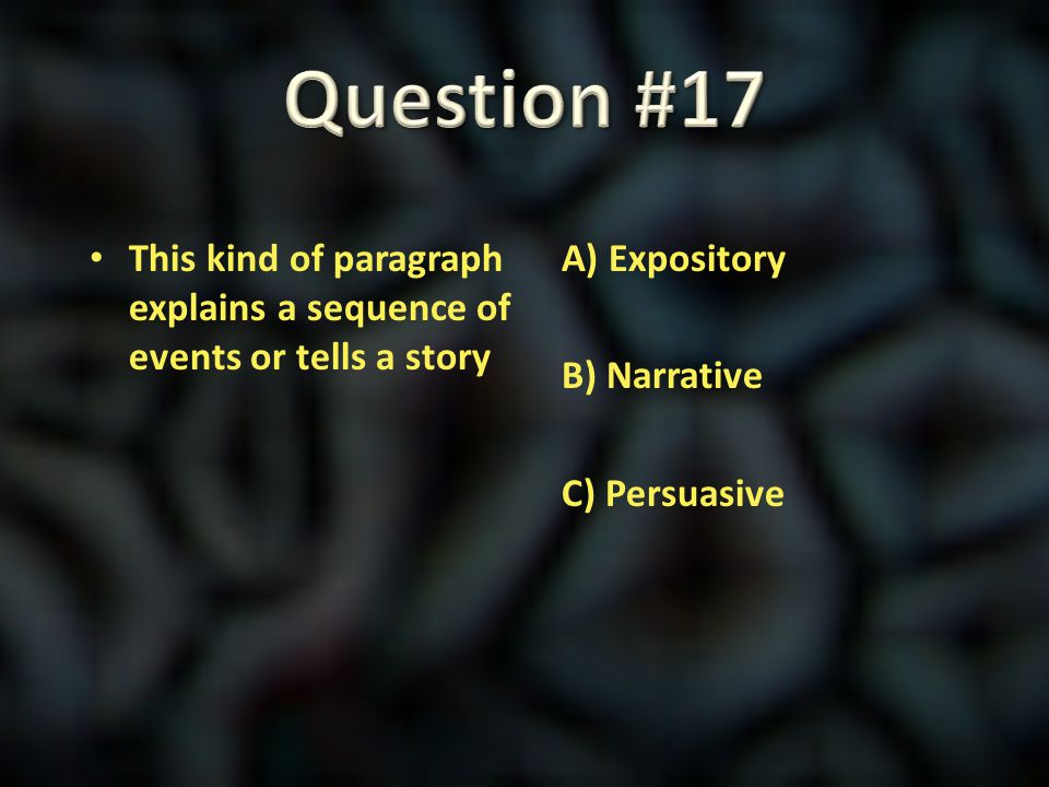 Question #17 This kind of paragraph explains a sequence of events or tells a story.