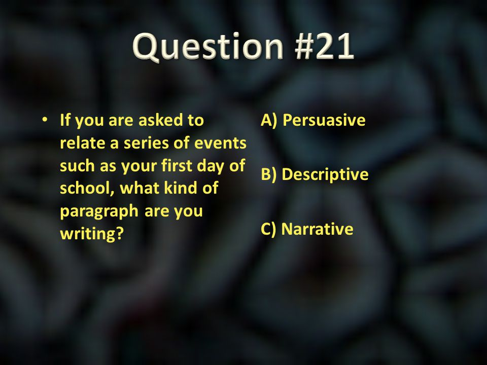 Question #21 If you are asked to relate a series of events such as your first day of school, what kind of paragraph are you writing