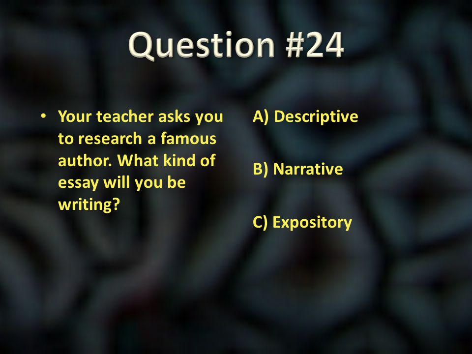 Question #24 Your teacher asks you to research a famous author. What kind of essay will you be writing