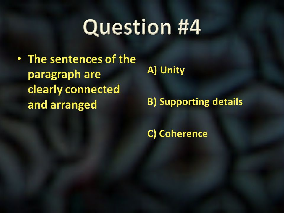 Question #4 The sentences of the paragraph are clearly connected and arranged.
