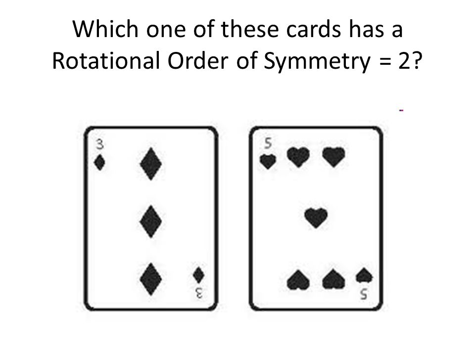 Which one of these cards has a Rotational Order of Symmetry = 2