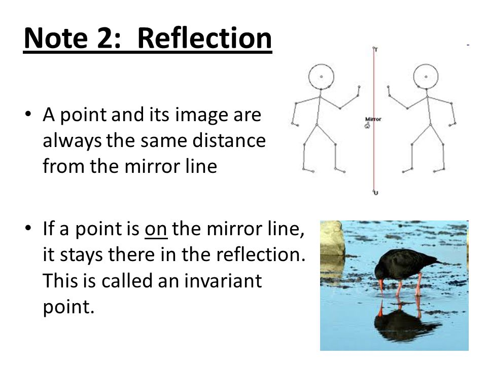 Note 2: Reflection A point and its image are always the same distance from the mirror line.