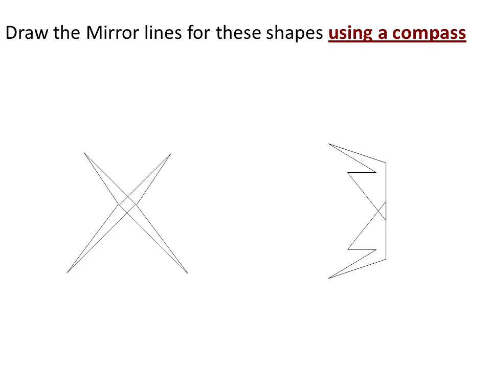 Draw the Mirror lines for these shapes using a compass