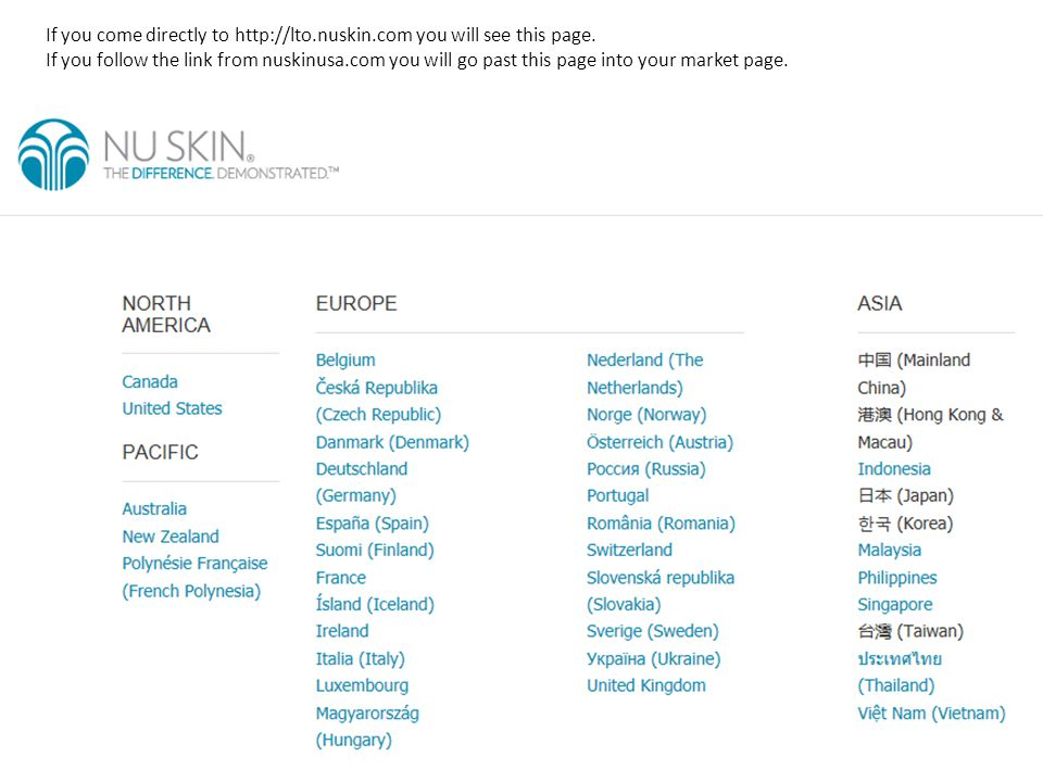 If you come directly to http://lto. nuskin. com you will see this page