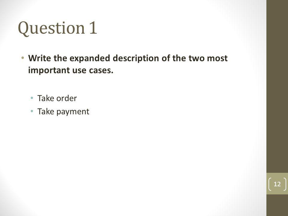 Question 1 Write the expanded description of the two most important use cases.