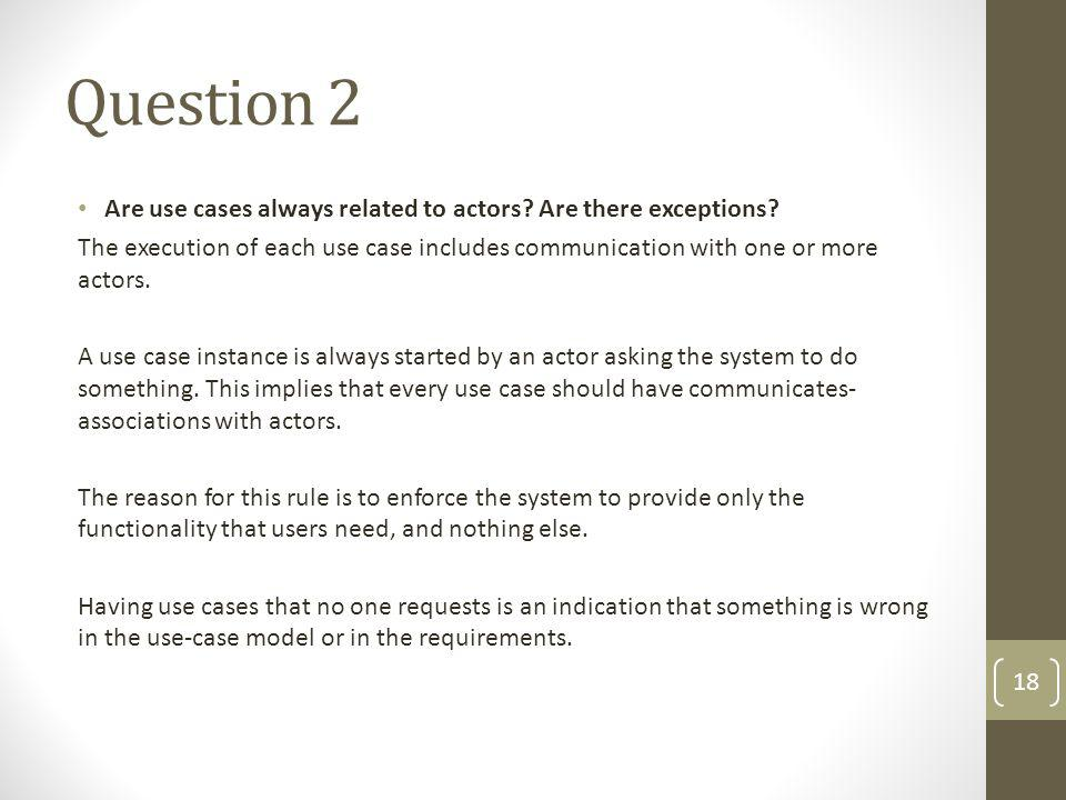 Question 2 Are use cases always related to actors Are there exceptions