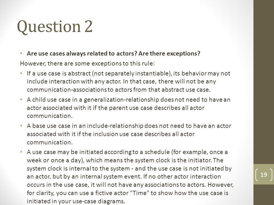 Question 2 Are use cases always related to actors Are there exceptions However, there are some exceptions to this rule: