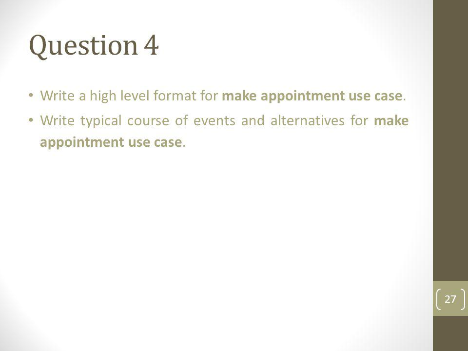 Question 4 Write a high level format for make appointment use case.