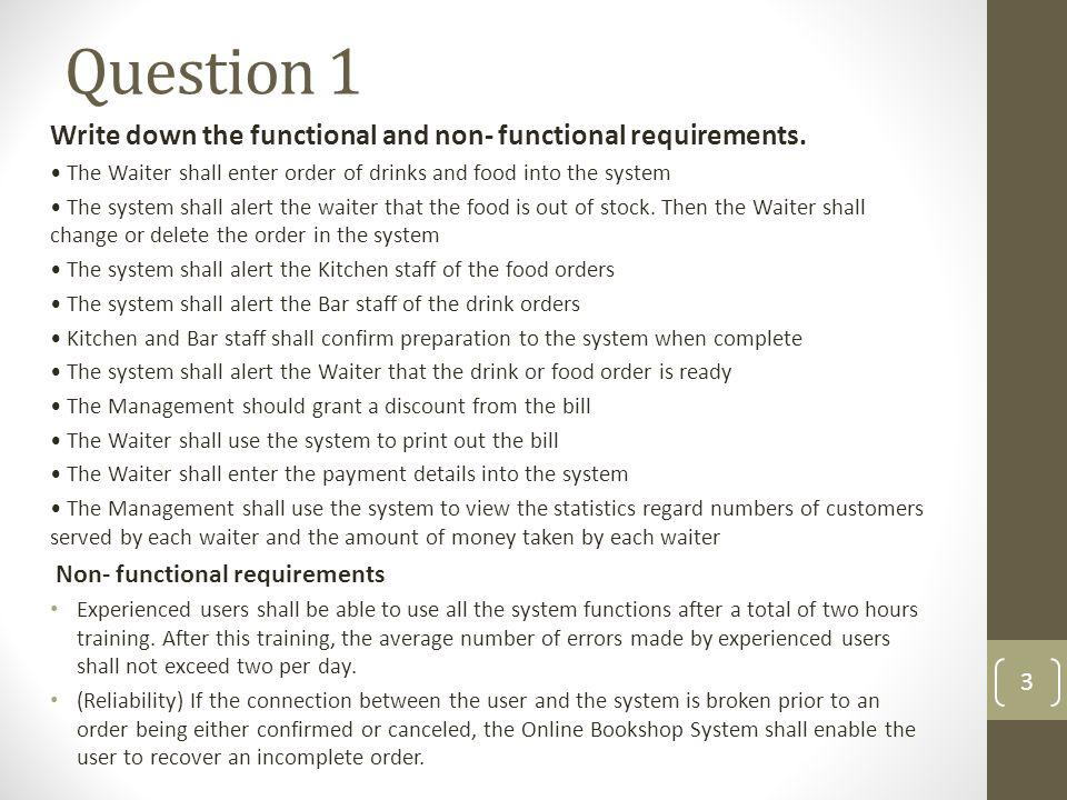 Question 1 Write down the functional and non- functional requirements.