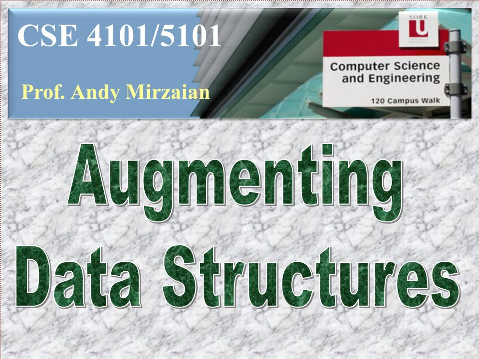 CSE 4101/5101 Prof. Andy Mirzaian Augmenting Data Structures
