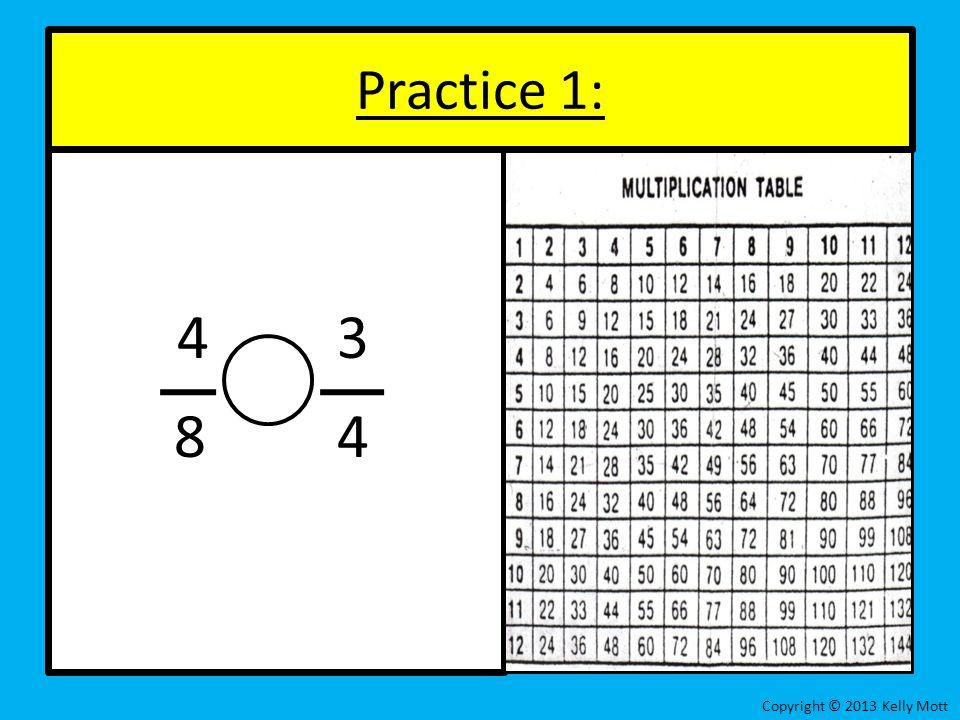 Practice 1: 4 3 8 4 Copyright © 2013 Kelly Mott