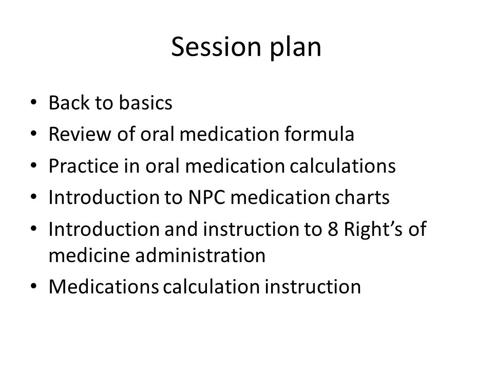 Session plan Back to basics Review of oral medication formula