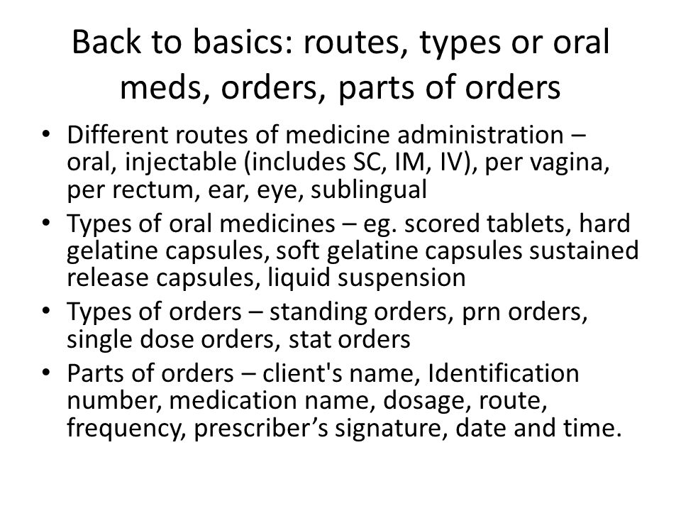 Back to basics: routes, types or oral meds, orders, parts of orders