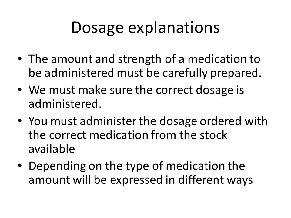 Dosage explanations The amount and strength of a medication to be administered must be carefully prepared.