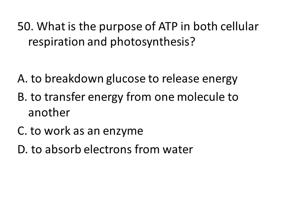 50. What is the purpose of ATP in both cellular respiration and photosynthesis